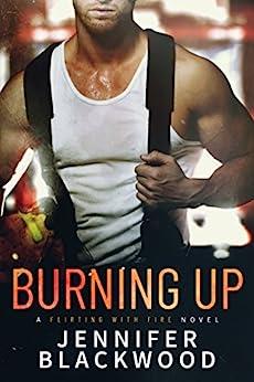 Burning Up (Flirting With Fire Book 1) by [Jennifer Blackwood]