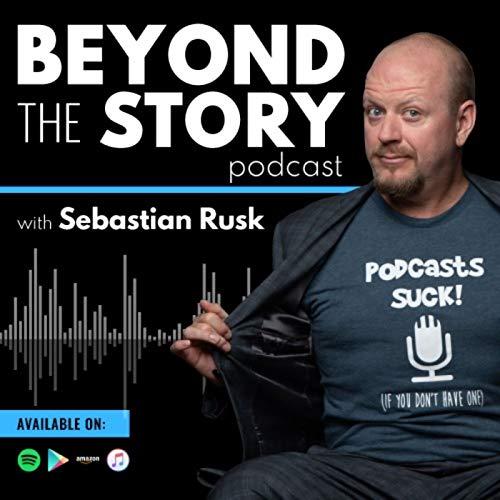 Beyond The Story with Sebastian Rusk Podcast By Sebastian Rusk cover art