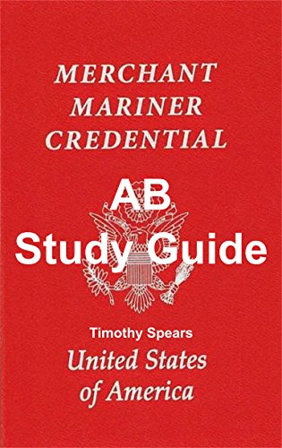 AB Study Guide: Able body seaman- AB unlimited, AB limited, AB special, and Lifeboatman (English Edition)