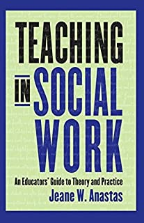 Teaching in Social Work: An Educators' Guide to Theory and Practice