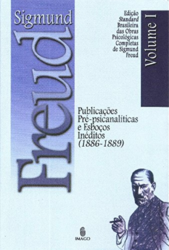 Publicações Pré-Psicanalíticas e Esboços Inéditos (1886-1889) (Volume 1)