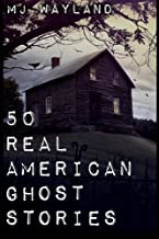 50 Real American Ghost Stories: A journey into the haunted history of the United States – 1800 to 1899
