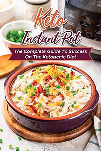 Keto Instant Pot: The Complete Guide To Success On The Ketogenic Diet: The Complete Guide To Cook In A Instant Pot (English Edition)