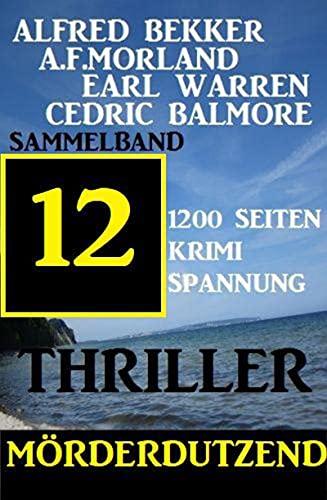 Couverture du livre Mörderdutzend: 12 Thriller - Sammelband 1200 Seiten Krimi Spannung (German Edition)