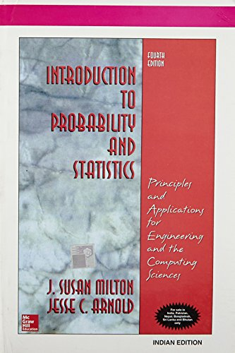 Introduction to Probability and Statistics: Principles and Applications for Engineering and the Computing Science (International Edition) Edition: fourth