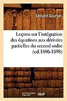 Leçons sur l'intégration des équations aux dérivées partielles du second ordre, (ed.1896-1898) (Sciences)