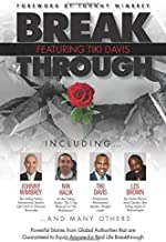 Break Through Featuring Tiki Davis: Powerful Stories from Global Authorities that are Guaranteed to Equip Anyone for Real Life Breakthroughs
