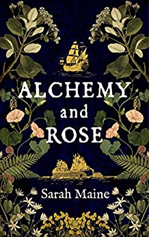 Alchemy and Rose: A sweeping new novel from the author of The House Between Tides, the Waterstones Scottish Book of the Year by [Sarah Maine]