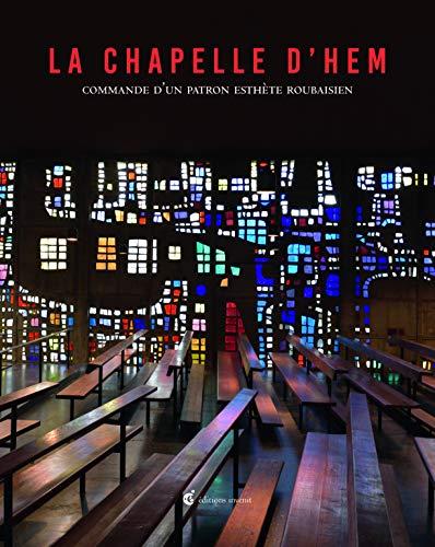 La Chapelle d'Hem: Commande d'un patron esthète roubaisien