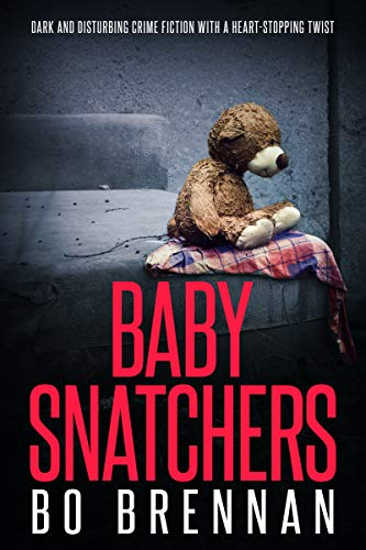 Baby Snatchers: Dark and disturbing crime fiction with a totally heart-stopping twist (Detectives Kane and Colt Series Book 2) (English Edition)