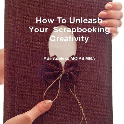 How to Unleash Your Scrapbooking Creativity audiobook cover art