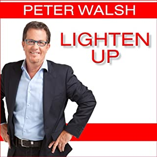 Lighten Up     Love What You Have, Have What You Need, Be Happier with Less              By:                                                                                                                                 Peter Walsh                               Narrated by:                                                                                                                                 John Lee                      Length: 8 hrs and 11 mins     58 ratings     Overall 4.1