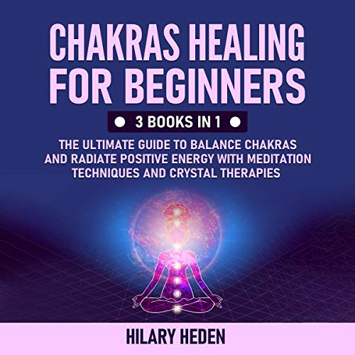 Chakras Healing for Beginners: 3 Books in 1 cover art