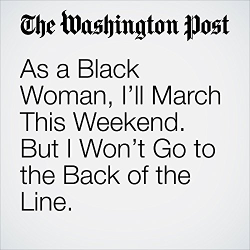 As a Black Woman, I'll March This Weekend. But I Won't Go to the Back of the Line. copertina