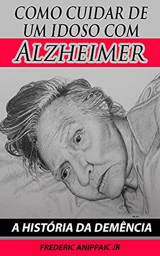 Como Cuidar de um Idoso com Alzheimer: A História da Demência