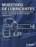 Muestreo de lubricantes - La guía definitiva de toma de muestras para el análisis de aceites y grasas lubricantes