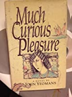 Much Curious Pleasure