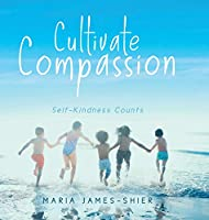 Cultivate Compassion: Self-Kindness Counts