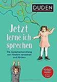 Jetzt lerne ich sprechen: Die Sprachentwicklung von Kindern verstehen und fördern. Sprachspiele und andere Aktivitäten. Für 0 bis 6 Jahre (Elternratgeber)