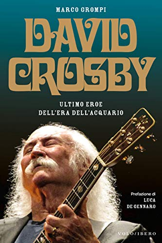 David Crosby: Ultimo eroe dell'Era dell'Acquario
