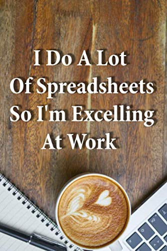 I Do A Lot Of Spreadsheets So I'm Excelling At Work: funny gift for office colleagues/journal for work/gift for work,gift for boss/stoking stuffer /blank lines journal
