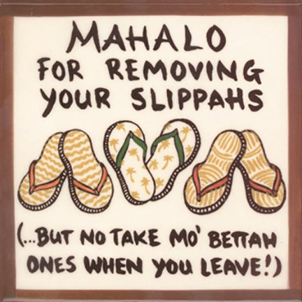 Banana Patch Studio Mahalo for Removing Your Slippers (.But No Take Mo' Bettah Ones When You Leave) 6