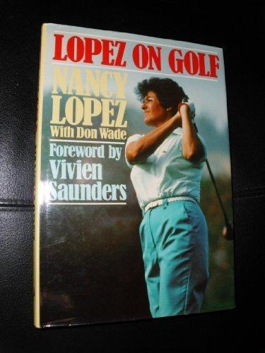 Lopez on Golf by Lopez, Nancy, Wade, Don (1988) Paperback