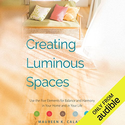 Creating Luminous Spaces     Use the Five Elements for Balance and Harmony in Your Home and in Your Life              By:                                                                                                                                 Maureen K. Calamia                               Narrated by:                                                                                                                                 Erin Moon                      Length: 7 hrs and 48 mins     1 rating     Overall 4.0