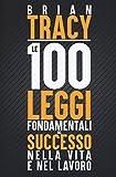 Le 100 leggi fondamentali del successo nella vita e nel lavoro
