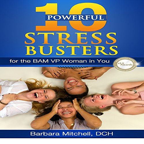 10 Powerful Stress Busters     For the BAM VP Woman in You              By:                                                                                                                                 Barbara Mitchell DCH                               Narrated by:                                                                                                                                 Lanitta Elder                      Length: 58 mins     Not rated yet     Overall 0.0