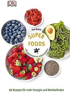 Superfoods - Die gesündesten Lebensmittel: 66 Rezepte für mehr Energie und Wohlbefinden
