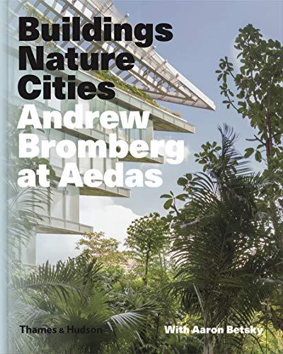 Andrew Bromberg at Aedas: Buildings, Nature, Cities