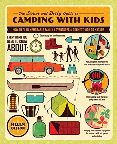 The Down and Dirty Guide to Camping with Kids: How to Plan Memorable Family...