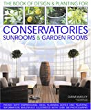 Designs and Plantings for Conservatories, Sunrooms and Garden Rooms: Packed with Inspirational Ideas, Expert Planning Advice and Planting Information: ... and Artworks (Book of Designs & Plantings)