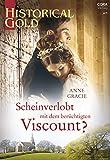 Scheinverlobt mit dem berüchtigten Viscount? (Historical Gold 351)