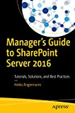 Manager's Guide to SharePoint Server 2016: Tutorials, Solutions, and Best Practices (English Edition)