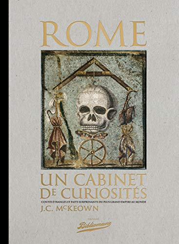 Rome, un cabinet de curiosités, Contes étranges et faits surprenants du plus grand empire au monde