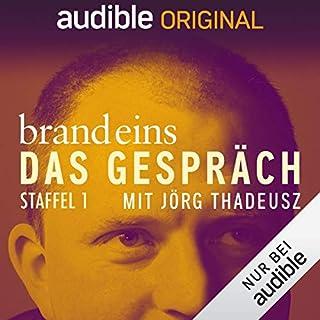 brand eins - Das Gespräch: Staffel 1 (Original Podcast)                   Autor:                                                                                                                                 brand eins - Das Gespräch                               Sprecher:                                                                                                                                 Jörg Thadeusz                      Spieldauer: 12 Std.     92 Bewertungen     Gesamt 4,7