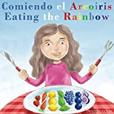 Comiendo el Arcoíris - Eating the Rainbow: A Bilingual Spanish English Book for Learning Food and Colors