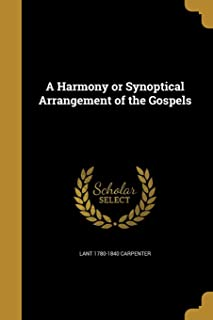 A Harmony or Synoptical Arrangement of the Gospels