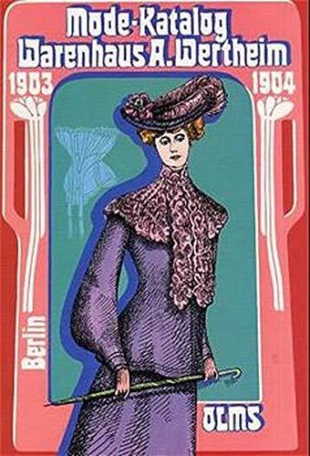 Mode Katalog 1903-1904: Warenhaus A. Wertheim, Berlin: Berlin 1903 / 1904 (Olms Presse)