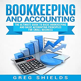 Bookkeeping and Accounting     The Ultimate Guide to Basic Bookkeeping and Basic Accounting Principles for Small Business              By:                                                                                                                                 Greg Shields                               Narrated by:                                                                                                                                 Dryw McArthur                      Length: 6 hrs and 4 mins     37 ratings     Overall 4.3
