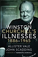 Winston Churchill's Illnesses, 1886–1965: Courage, Resilience and Determination