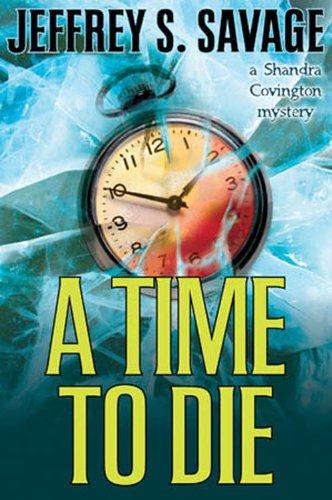 A Time to Die: A Shandra Covington Mystery (Shandra Covington Mysteries Book 3) by [Jeffrey S. Savage]