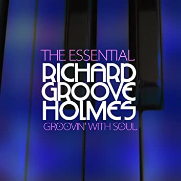 Groovin' with Soul - The Essential Richard 'Groove' Holmes