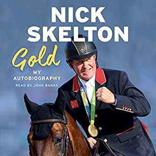 Gold     My Autobiography              By:                                                                                                                                 Nick Skelton                               Narrated by:                                                                                                                                 John Banks                      Length: 7 hrs and 25 mins     34 ratings     Overall 4.8