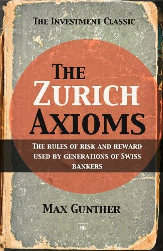 同僚モンゴメリー健康的The Zurich Axioms: The rules of risk and reward used by generations of Swiss bankers (English Edition)
