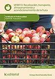 Recolección, transporte, almacenamiento y acondicionamiento de la fruta. AGAF0108 (Spanish Edition)