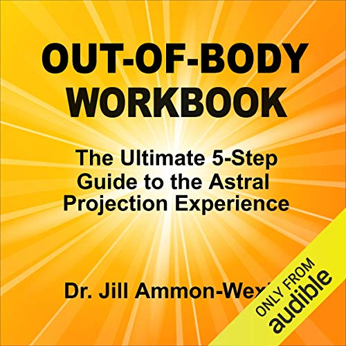 Out-of-Body Workbook: The Ultimate 5-Step Guide to Astral Project Experiences cover art