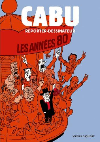 Cabu reporter-dessinateur - Tome 02: Les années 80